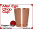Alter Ego Chop Cup | Copper | Satin Finish 2